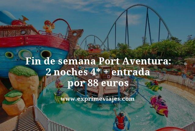 FIN DE SEMANA PORT AVENTURA: 2 NOCHES 4* + ENTRADA POR 88EUROS