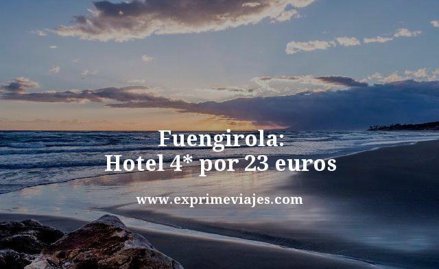 FUENGIROLA: HOTEL 4* POR 23EUROS