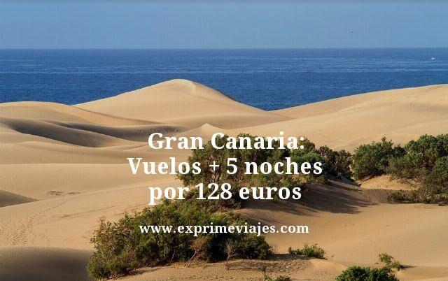 GRAN CANARIA: VUELOS + 5 NOCHES POR 128EUROS
