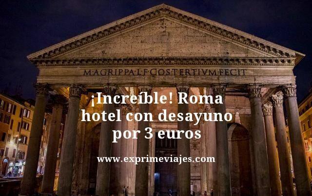 ¡INCREIBLE! ROMA HOTEL CON DESAYUNO POR 3EUROS