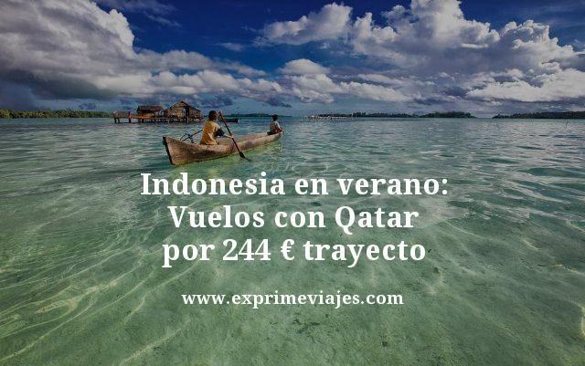 INDONESIA EN VERANO: VUELOS CON QATAR POR 244EUROS TRAYECTO