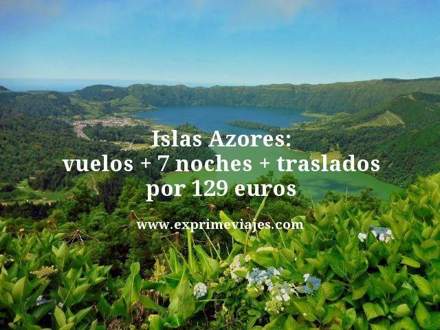 ISLAS AZORES: VUELOS + 7 NOCHES + TRASLADOS POR 129EUROS