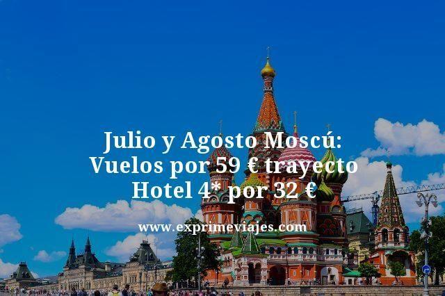 JULIO Y AGOSTO MOSCÚ: VUELOS 59EUROS TRAYECTO, HOTEL 4* 32EUROS