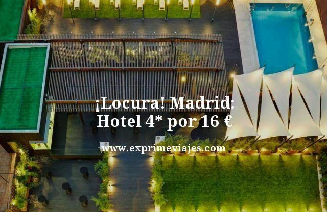 ¡ALUCINA! MADRID: HOTEL 4* POR 16EUROS