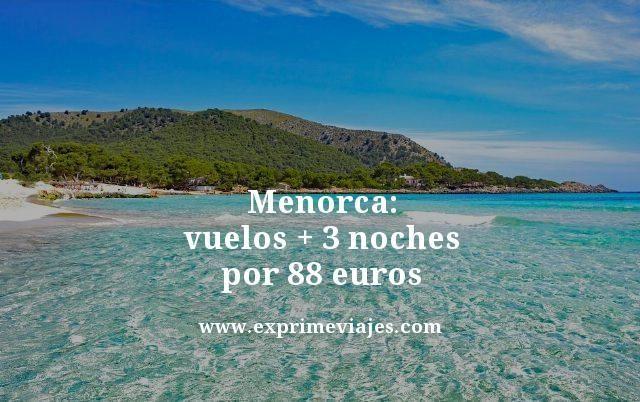MENORCA: VUELOS + 3 NOCHES POR 88EUROS