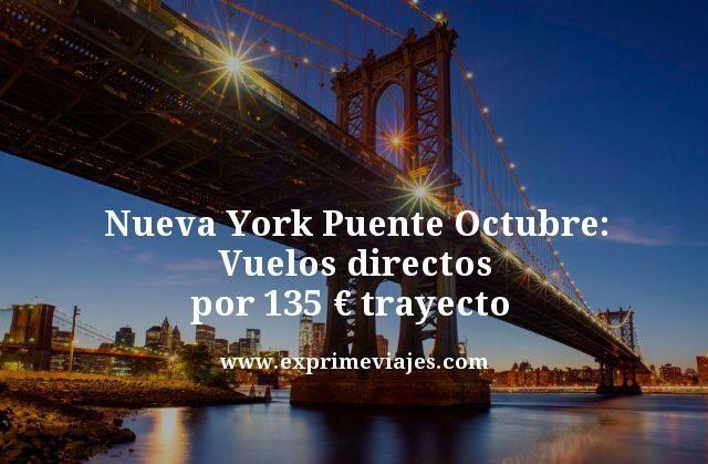 NUEVA YORK PUENTE OCTUBRE: VUELOS POR 135EUROS TRAYECTO