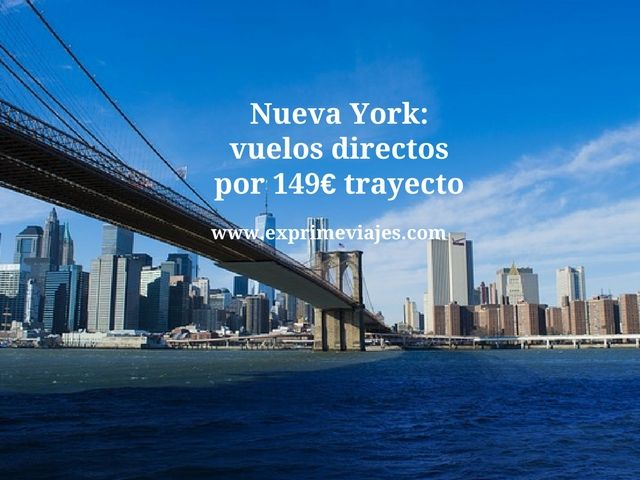 NUEVA YORK: VUELOS DIRECTOS POR 149EUROS TRAYECTO