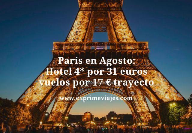 PARIS EN AGOSTO: HOTEL 4* POR 31EUROS; VUELOS POR 17EUROS TRAYECTO
