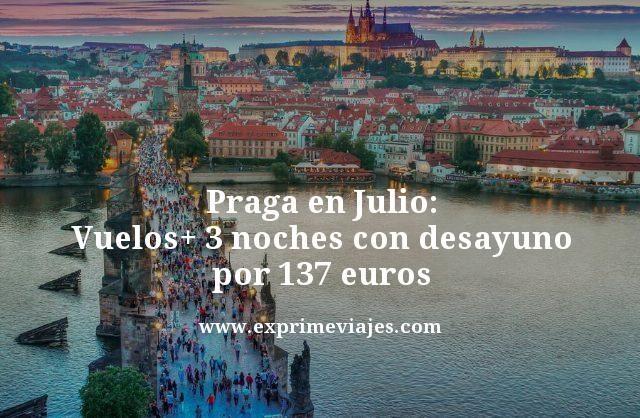 PRAGA EN JULIO: VUELOS + 3 NOCHES CON DESAYUNO POR 137EUROS