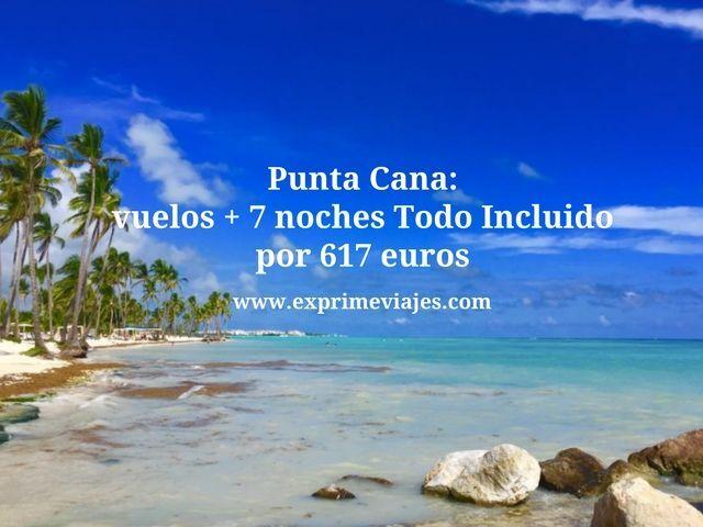 PUNTA CANA: VUELOS + 7 NOCHES TODO INCLUIDO POR 617EUROS