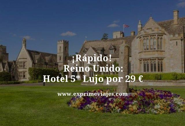 ¡RÁPIDO! HOTEL 5* LUJO EN REINO UNIDO POR 29EUROS