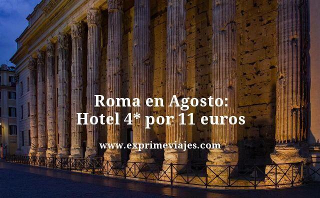 ¡GANGA! ROMA EN AGOSTO: HOTEL 4* POR 11EUROS
