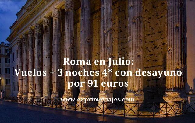 ROMA EN JULIO: VUELOS + 3 NOCHES 4* CON DESAYUNO POR 91EUROS