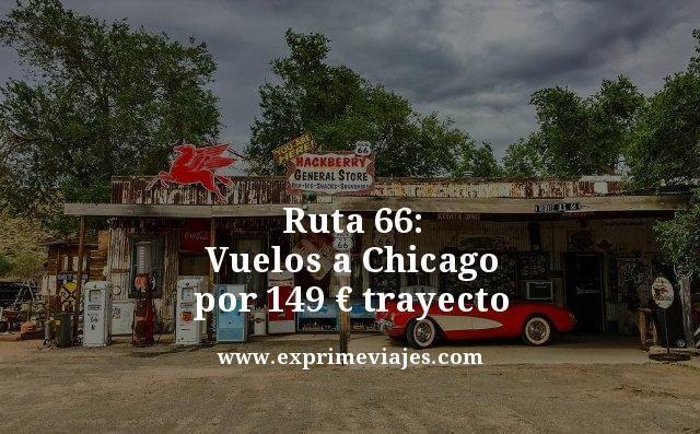 RUTA 66: VUELOS A CHICAGO POR 149EUROS TRAYECTO