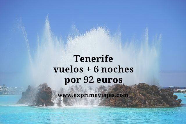 TENERIFE: VUELOS + 6 NOCHES POR 92EUROS