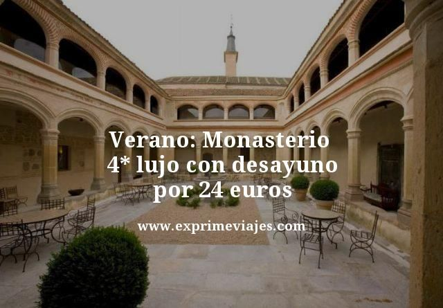 VERANO: MONASTERIO 4* LUJO CON DESAYUNO POR 24EUROS
