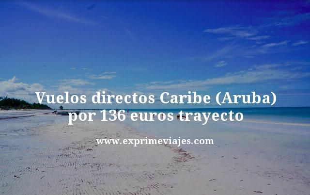 VUELOS AL CARIBE (ARUBA) POR 136EUROS TRAYECTO
