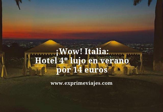 ¡INCREÍBLE! ITALIA: HOTEL 4* LUJO EN VERANO POR 14EUROS