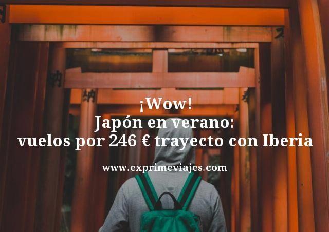 ¡WOW! VUELOS A JAPÓN EN VERANO POR 246EUROS TRAYECTO CON IBERIA