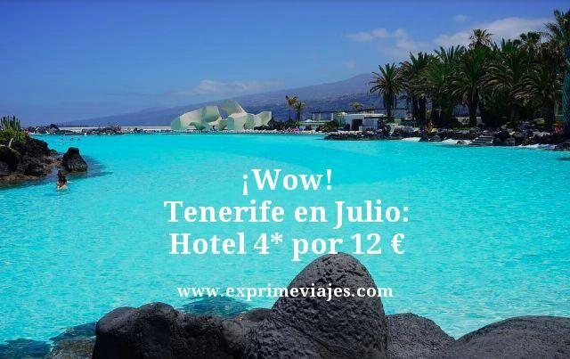 ¡INCREÍBLE! TENERIFE EN JULIO: HOTEL 4* POR 12EUROS