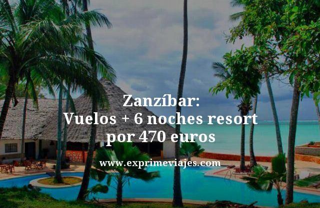 ZANZIBAR: VUELOS + 6 NOCHES RESORT POR 470EUROS