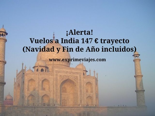 ¡ALERTA! VUELOS A INDIA POR 147EUROS TRAYECTO (NAVIDAD Y FIN DE AÑO INCLUIDO)