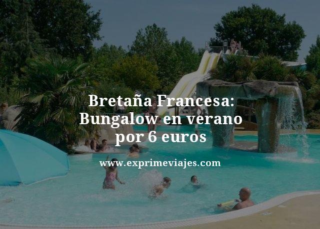 BRETAÑA FRANCESA: BUNGALOW EN VERANO POR 6EUROS