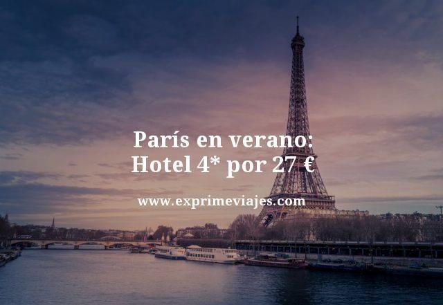 PARIS EN VERANO: HOTEL 4* POR 27EUROS