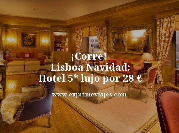 ¡CORRE! LISBOA NAVIDAD: HOTEL 5* LUJO POR 28EUROS