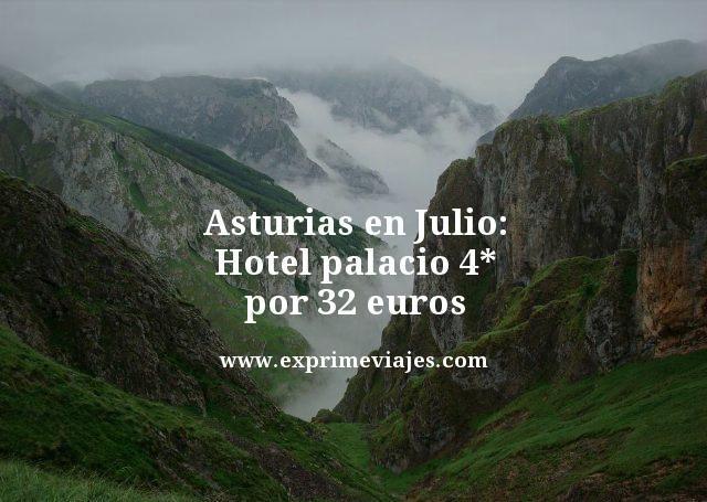 ASTURIAS EN JULIO: HOTEL PALACIO 4* POR 32EUROS