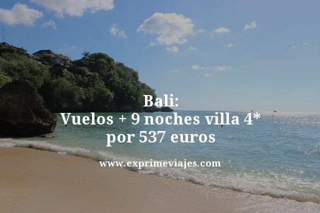 BALI: VUELOS + 9 NOCHES VILLA 4* POR 537EUROS