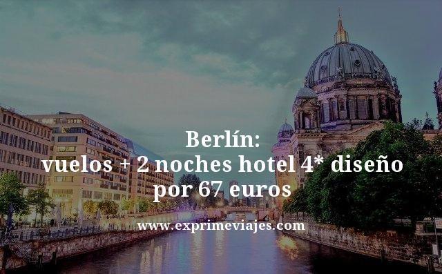 BERLIN: VUELOS + 2 NOCHES HOTEL 4* DISEÑO POR 67EUROS