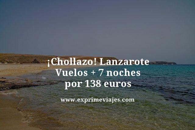 ¡CHOLLAZO! LANZAROTE: VUELOS + 7 NOCHES POR 138EUROS