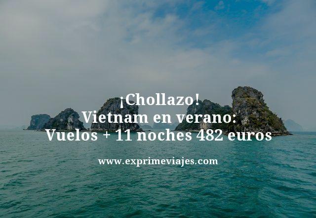 ¡ALERTA! VIETNAM EN VERANO: VUELOS + 11 NOCHES POR 482EUROS