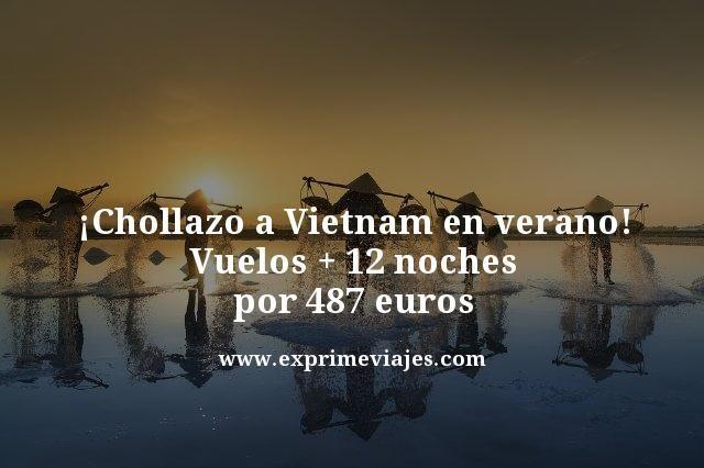 ¡CHOLLAZO! VIETNAM EN VERANO: VUELOS + 12 DÍAS POR 487EUROS