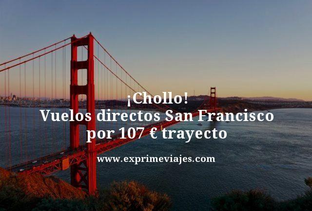 ¡CHOLLO! VUELOS DIRECTOS A SAN FRANCISCO POR 107EUROS TRAYECTO