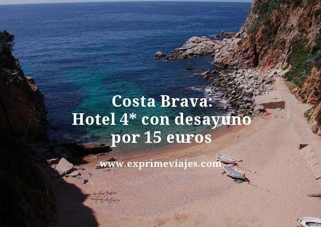 COSTA BRAVA: HOTEL 4* CON DESAYUNO POR 15EUROS