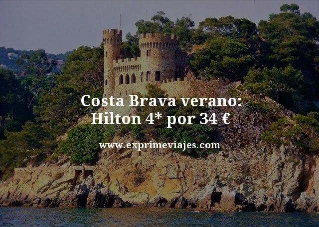 COSTA BRAVA EN VERANO: HILTON 4* POR 34EUROS