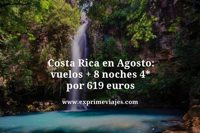 COSTA RICA AGOSTO: VUELOS + 8 NOCHES 4* POR 619EUROS