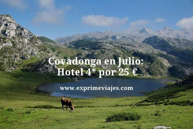 COVADONGA EN JULIO: HOTEL 4* POR 25EUROS