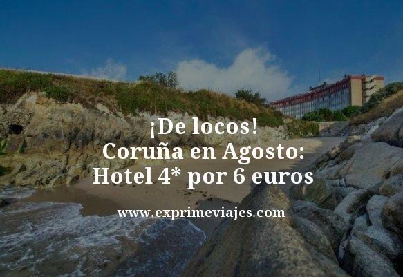¡DE LOCOS! AGOSTO EN CORUÑA: HOTEL 4* POR 6EUROS