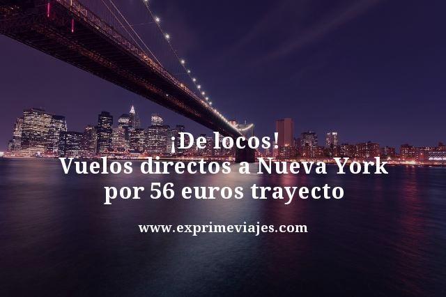¡DE LOCOS! NUEVA YORK: VUELOS DIRECTOS POR 56EUROS TRAYECTO