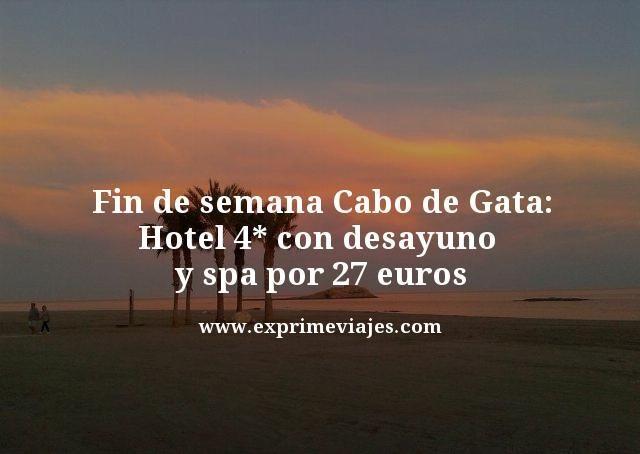 FIN DE SEMANA CABO DE GATA: HOTEL 4* CON DESAYUNO Y SPA POR 27EUROS