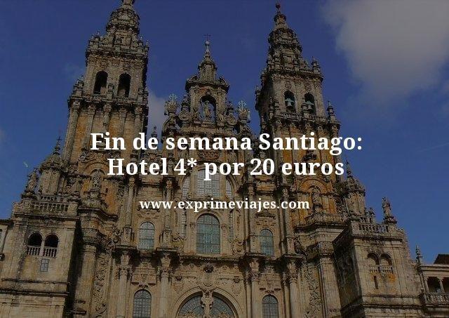 FIN DE SEMANA SANTIAGO: HOTEL 4* POR 20EUROS