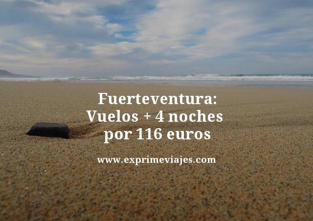 FUERTEVENTURA: VUELOS + 4 NOCHES POR 116EUROS