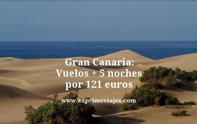 GRAN CANARIA: VUELOS + 5 NOCHES POR 121EUROS