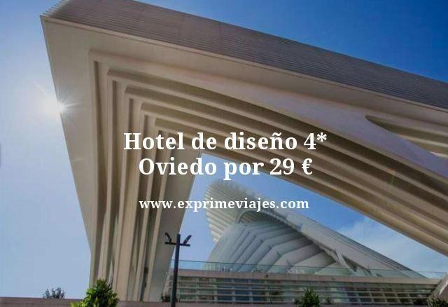 HOTEL DE DISEÑO 4* OVIEDO POR 29EUROS