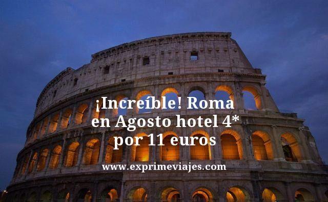 ¡INCREÍBLE! ROMA EN AGOSTO: HOTEL 4* POR 11EUROS