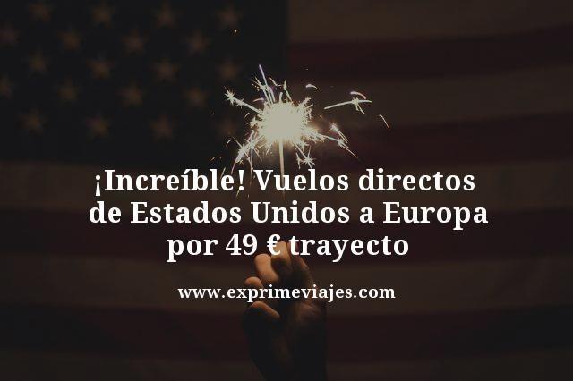 ¡INCREÍBLE! VUELOS DE ESTADOS UNIDOS AEUROPA POR 49EUROS TRAYECTO