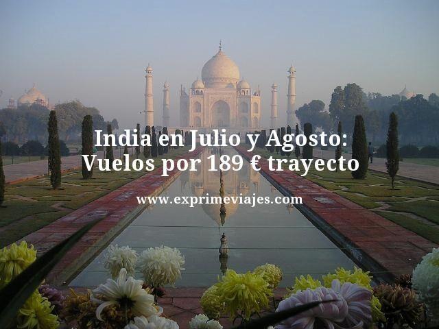 INDIA EN JULIO Y AGOSTO: VUELOS POR 189EUROS TRAYECTO